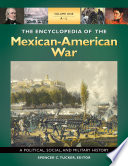 The Encyclopedia Of The Mexican American War A Political Social And Military History 3 Volumes