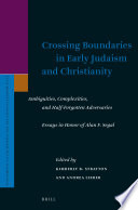 Crossing Boundaries In Early Judaism And Christianity Ambiguities Complexities And Half Forgotten Adversaries