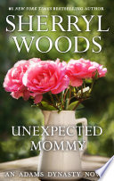 Unexpected Mommy  And Baby Makes Three  Book 6  Book PDF