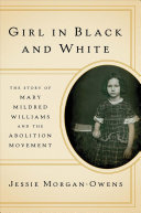 link to Girl in black and white : the story of Mary Mildred Williams and the abolition movement in the TCC library catalog