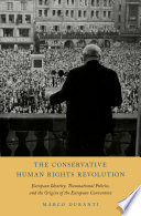 The Conservative Human Rights Revolution  : European Identity, Transnational Politics, and the Origins of the European Convention