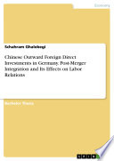 Chinese Outward Foreign Direct Investments in Germany  Post Merger Integration and Its Effects on Labor Relations Book