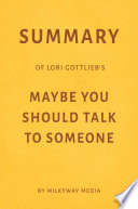 Summary of Lori Gottlieb's Maybe You Should Talk to Someone by Milkyway Media Pdf/ePub eBook