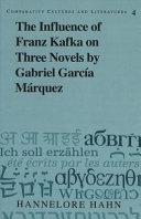 The Influence Of Franz Kafka On Three Novels By Gabriel Garc A M Rquez