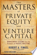 The Masters Of Private Equity And Venture Capital Book PDF