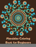 Mandalas Coloring Book for Beginners  Simple  Easy and Less Complex Mandala Patterns to Color for Seniors  Adults  and Kids