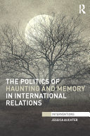 Pdf The Politics of Haunting and Memory in International Relations