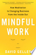"""Mindful Work: How Meditation Is Changing Business from the Inside Out"" by David Gelles"