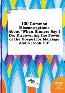 100 Common Misconceptions about When Sinners Say I Do