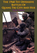 The 1968 Tet Offensive Battles Of Quang Tri City And Hue [Illustrated Edition]