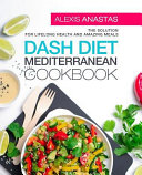 Dash Diet Mediterranean Cookbook  The Solution for Lifelong Health and Amazing Meals