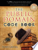 """""""The Public Domain Code Book: Your Key to Discovering the Hidden Treasures and Limitless Wealth of the Public Domain"""" by Tony Laidig"""