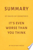 Summary of David Cay Johnston   s It   s Even Worse Than You Think by Milkyway Media