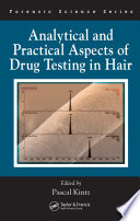 """""""Analytical and Practical Aspects of Drug Testing in Hair"""" by Pascal Kintz"""