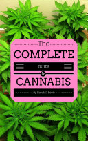 The Complete Guide to Cannabis