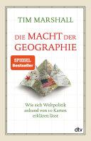 Die Macht der Geographie: Wie sich Weltpolitik anhand von 10 Karten ...