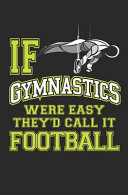 If Gymnastics Were Easy They d Call It Football