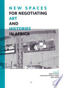 New Spaces for Negotiating Art  and  Histories in Africa