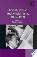 British Music and Modernism, 1895-1960