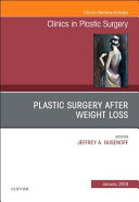 Plastic Surgery After Weight Loss , an Issue of Clinics in Plastic Surgery