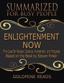 Enlightenment Now - Summarized for Busy People: The Case for Reason, Science, Humanism, and Progress: Based on the Book by Steven Pinker