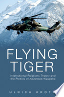 Flying Tiger International Relations Theory And The Politics Of Advanced Weapons [Pdf/ePub] eBook