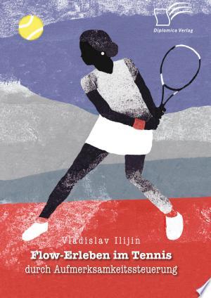 Download Flow-Erleben im Tennis durch Aufmerksamkeitssteuerung Free Books - Dlebooks.net