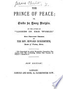 The Prince of Peace  or  Truths for young disciples  With prefatory remarks by Rev  E  Bickersteth