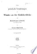 Meteorologische Abhandlungen. I. Ueber periodische Veränderungen des Windes an der Erdoberflache, etc