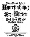 J. H. D.s Untersuchung von den Erz-Würden des Heil. Röm. Reichs Teutscher Nation