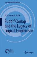 Rudolf Carnap and the Legacy of Logical Empiricism