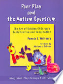 """Peer Play and the Autism Spectrum: The Art of Guiding Children's Socialization and Imagination"" by Pamela J. Wolfberg"