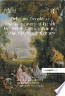 Delicious Decadence  The Rediscovery of French Eighteenth Century Painting in the Nineteenth Century