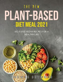 The New Plant Based Diet Meal 2021  Delicious Vegan Recipes for a Healthy Life