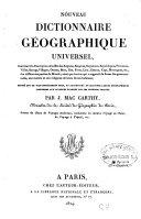 Nouveau dictionnaire géographique universel... accompagné de quatorze cartes géographiques conformes aux divisions établies par les derniers traités