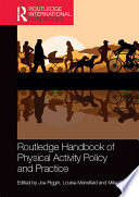 """Routledge Handbook of Physical Activity Policy and Practice"" by Joe Piggin, Louise Mansfield, Mike Weed"