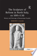 The Sculpture of Reform in North Italy  ca 1095 1130