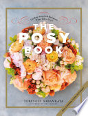 The Posy Book  Garden Inspired Bouquets That Tell a Story