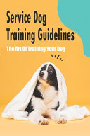 Service Dog Training Guidelines  The Art Of Training Your Dog