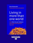 Living in More Than One World: How Peter Drucker's Wisdom Can Inspire and Transform Your Life (Large Print 16pt)