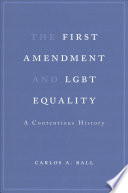 The First Amendment and LGBT Equality  : A Contentious History