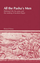 All The Pasha's Men:Mehmed Ali,Hisarmy And The Making Of Modern Egypt