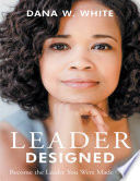 Leader Designed  Become the Leader You Were Made to Be Book