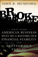 Broke: What Every American Business Must Do to Restore Our Financial ...