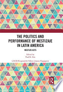 The Politics and Performance of Mestizaje in Latin America