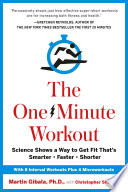 """The One-Minute Workout: Science Shows a Way to Get Fit That's Smarter, Faster, Shorter"" by Martin Gibala, Christopher Shulgan"