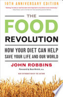 """The Food Revolution: How Your Diet Can Help Save Your Life and Our World"" by John Robbins, Dean Ornish"