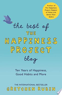Book cover of 'The Best of the Happiness Project Blog' by Gretchen Rubin