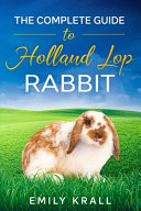 The Complete Guide to Holland Lop Rabbit