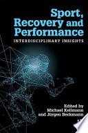 """Sport, Recovery, and Performance: Interdisciplinary Insights"" by Michael Kellmann, Jürgen Beckmann"